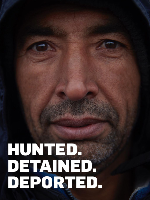 Hunted. Detained. Deported